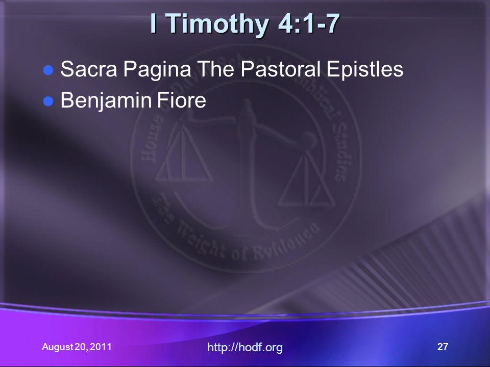 August 20, 2011 http://hodf.org 27 I Timothy 4:1-7 Sacra Pagina The Pastoral Epistles Benjamin Fiore