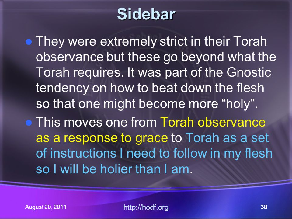 August 20, 2011 http://hodf.org 38 Sidebar They were extremely strict in their Torah observance but these go beyond what the Torah requires. It was pa