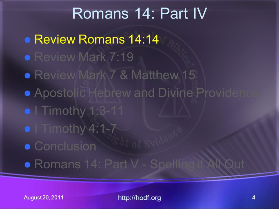 August 20, 2011 http://hodf.org 44 Romans 14: Part IV Review Romans 14:14 Review Mark 7:19 Review Mark 7 & Matthew 15 Apostolic Hebrew and Divine Prov