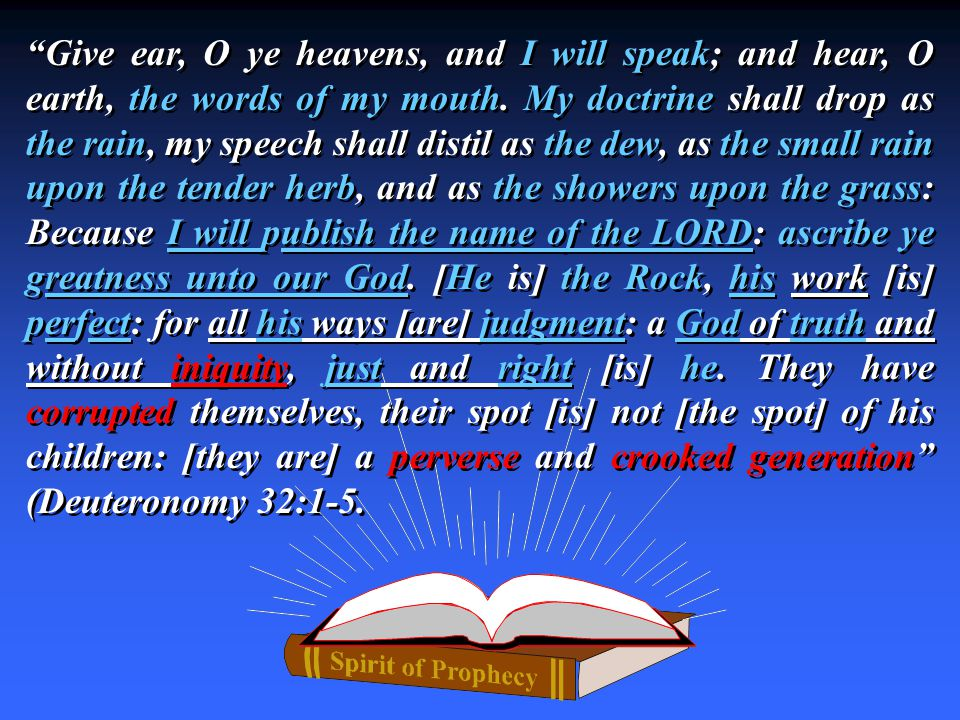Give ear, O ye heavens, and I will speak; and hear, O earth, the words of my mouth.