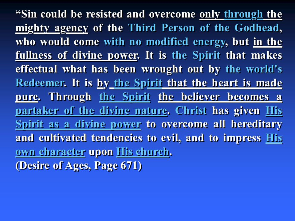 Sin could be resisted and overcome only through the mighty agency of the Third Person of the Godhead, who would come with no modified energy, but in the fullness of divine power.