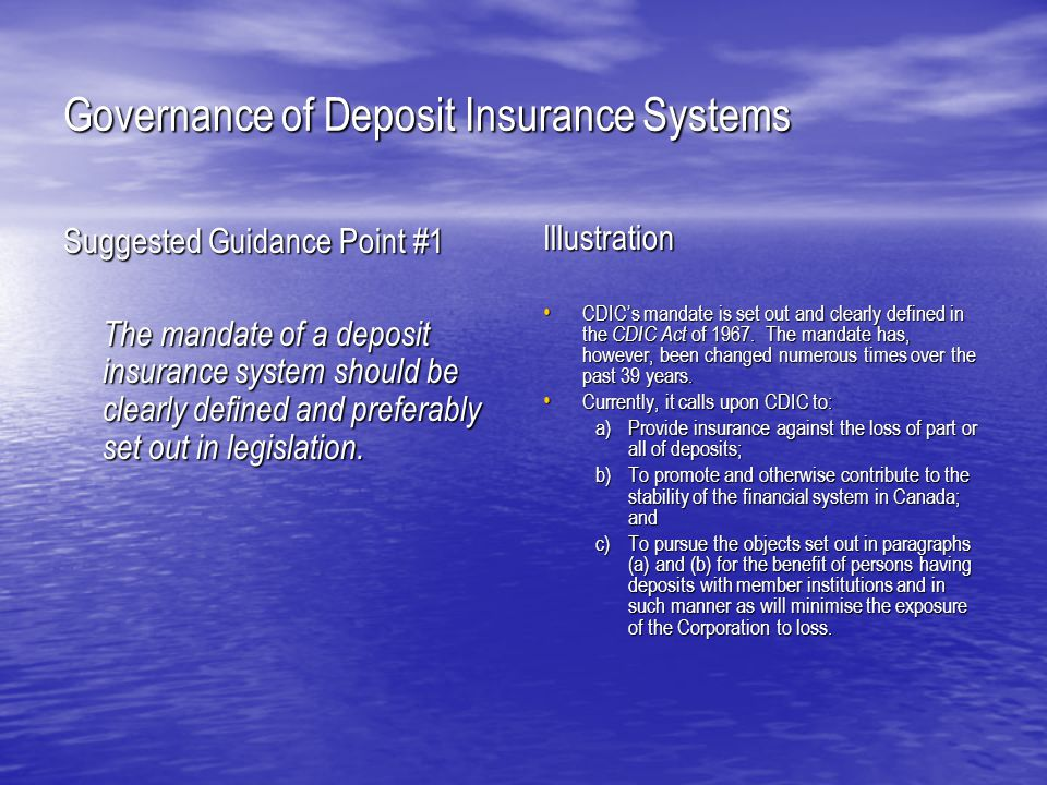Governance of Deposit Insurance Systems Suggested Guidance Point # 7 It is a good governance practice for governing practice for a deposit insurance system to maintain a profile of desired skills for its governing body and senior executive team and for governing body members to be knowledgeable of and adequately trained in matters related to deposit insurance and the financial services industry.