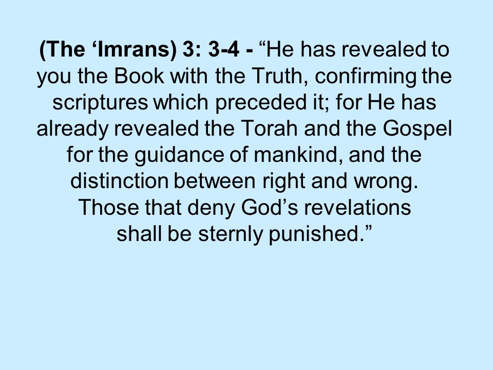"(The 'Imrans) 3: 3-4 - ""He has revealed to you the Book with the Truth, confirming the scriptures which preceded it; for He has already revealed the T"