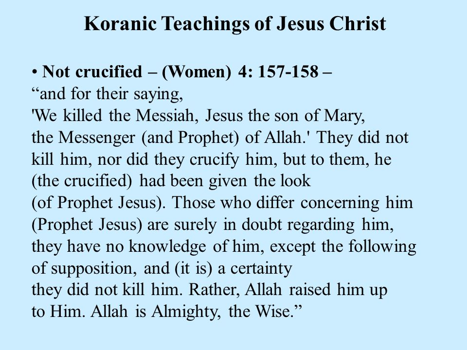 "Koranic Teachings of Jesus Christ Not crucified – (Women) 4: 157-158 – ""and for their saying, 'We killed the Messiah, Jesus the son of Mary, the Messe"