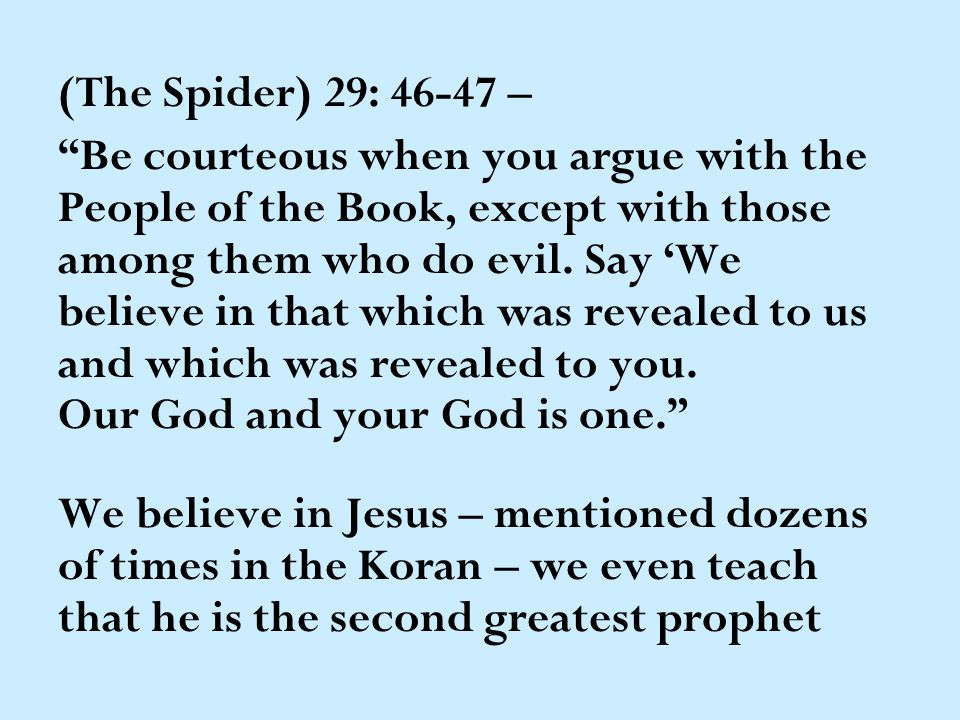 "(The Spider) 29: 46-47 – ""Be courteous when you argue with the People of the Book, except with those among them who do evil. Say 'We believe in that w"