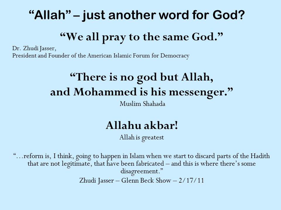"""We all pray to the same God."" Dr. Zhudi Jasser, President and Founder of the American Islamic Forum for Democracy ""There is no god but Allah, and Moh"