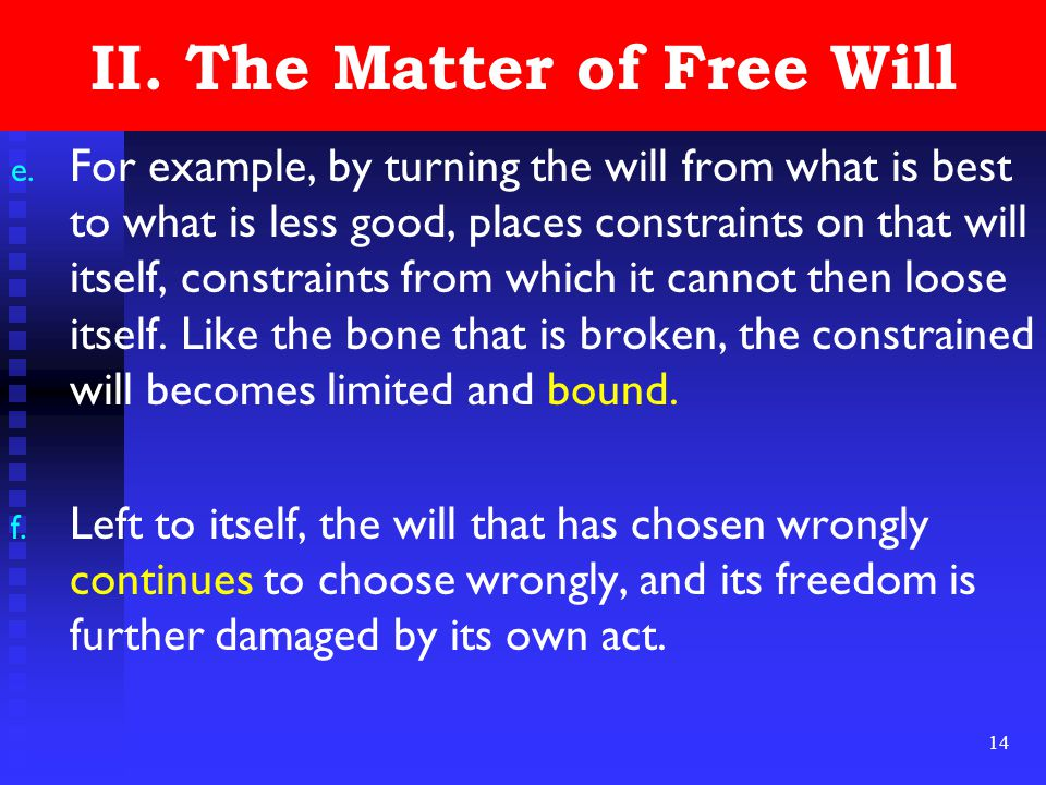 14 II. The Matter of Free Will e. For example, by turning the will from what is best to what is less good, places constraints on that will itself, con