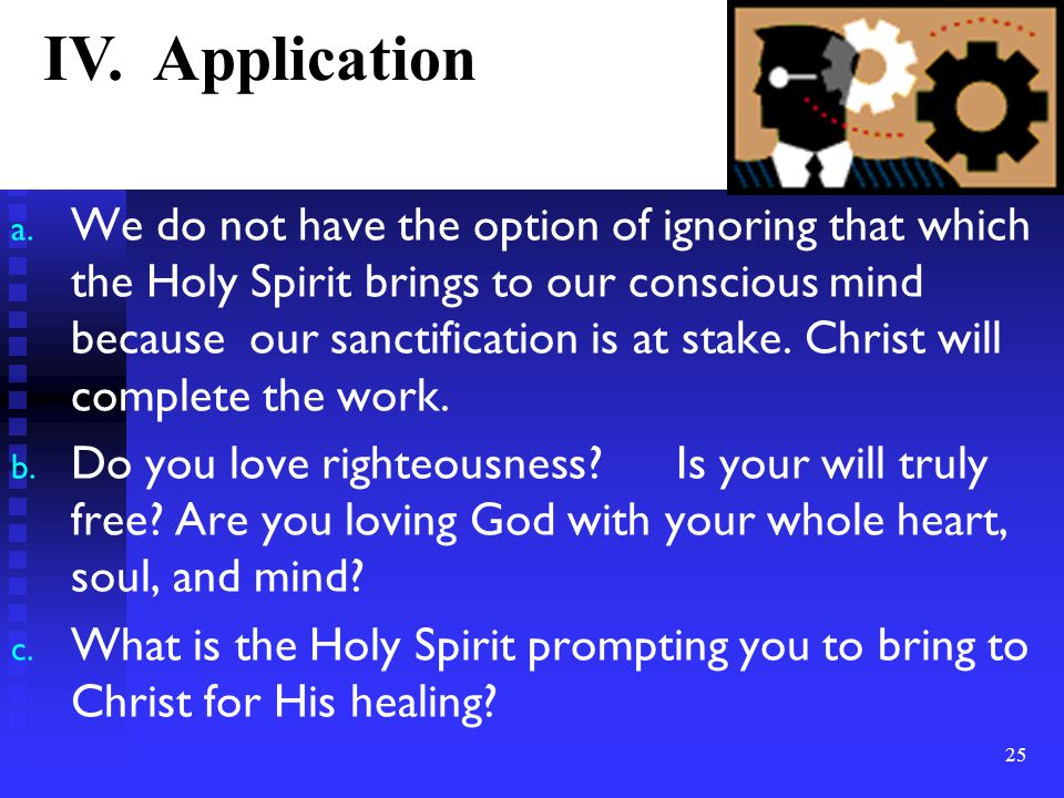 a. We do not have the option of ignoring that which the Holy Spirit brings to our conscious mind because our sanctification is at stake. Christ will c