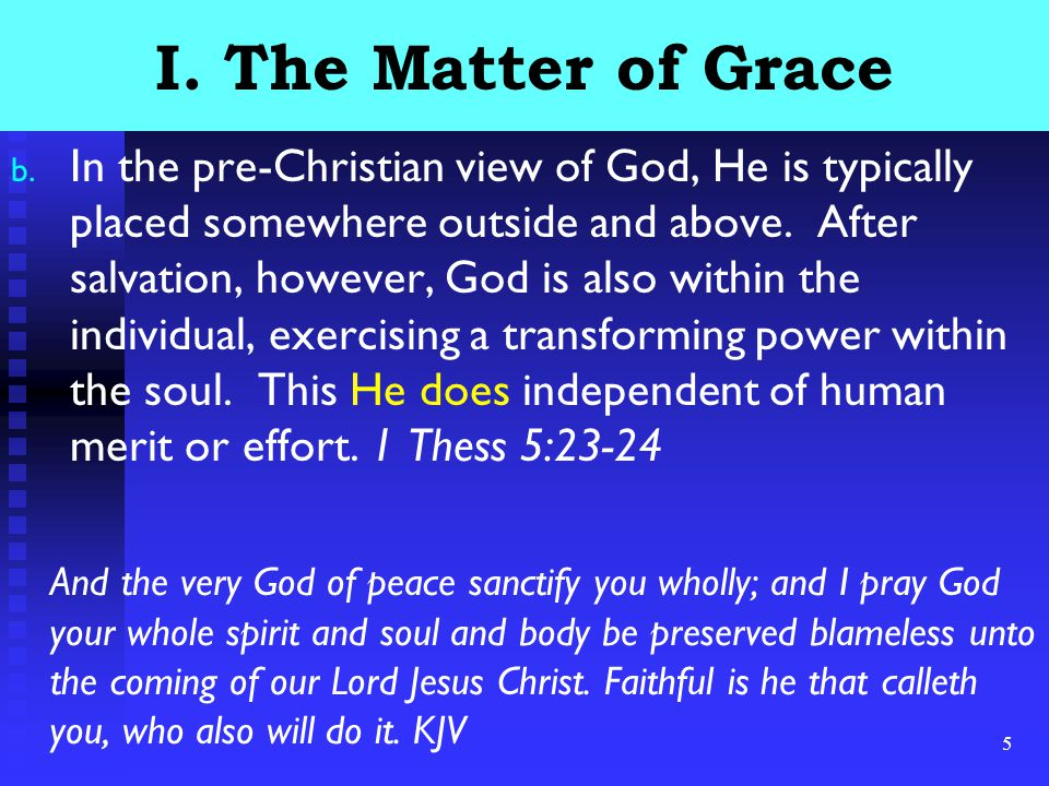 5 I. The Matter of Grace b. In the pre-Christian view of God, He is typically placed somewhere outside and above. After salvation, however, God is als