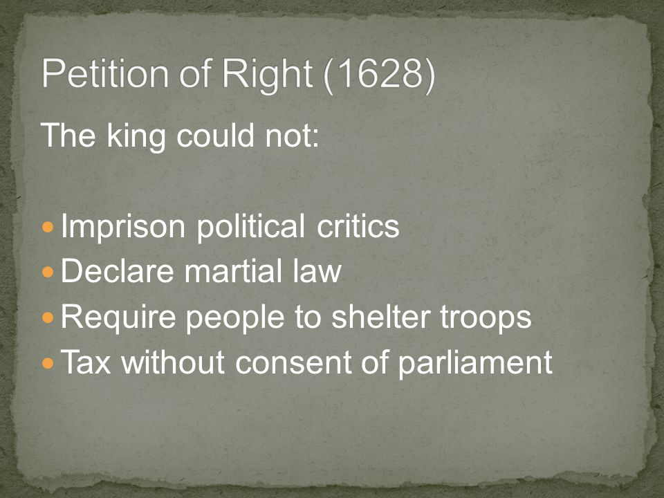 The king could not: Imprison political critics Declare martial law Require people to shelter troops Tax without consent of parliament