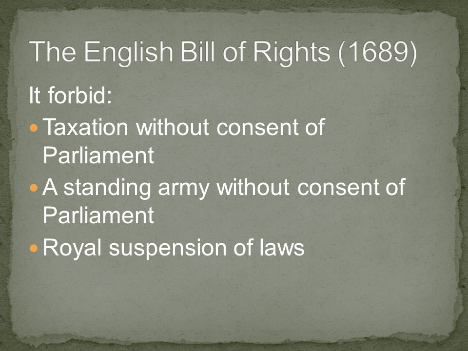 It forbid: Taxation without consent of Parliament A standing army without consent of Parliament Royal suspension of laws