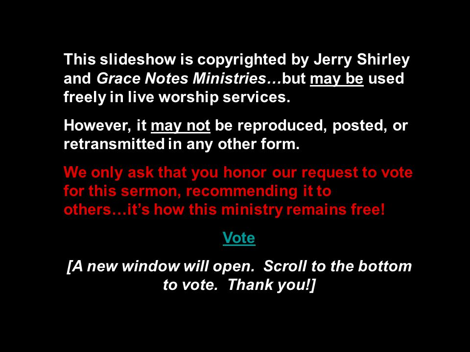 This slideshow is copyrighted by Jerry Shirley and Grace Notes Ministries…but may be used freely in live worship services.
