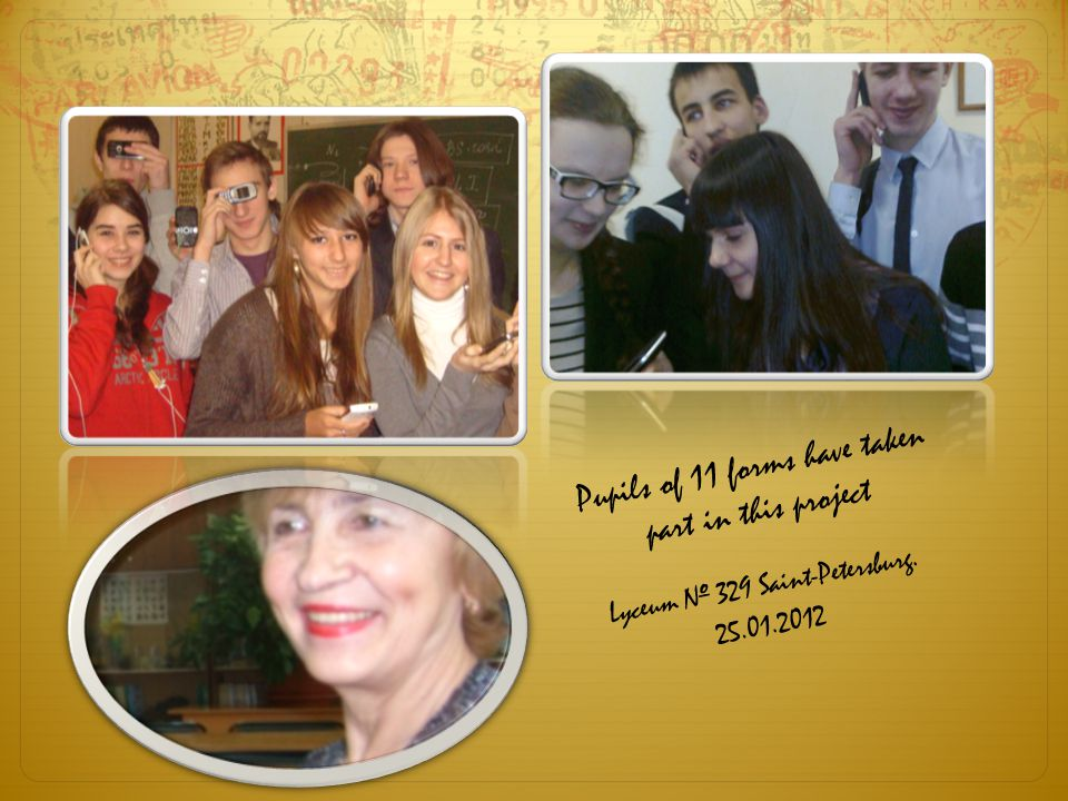 Lyceum № 329 Saint-Petersburg. 25.01.2012 Pupils of 11 forms have taken part in this project