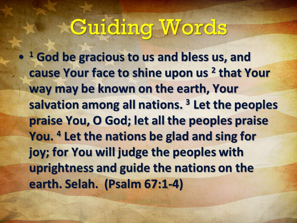 Guiding Words 1 God be gracious to us and bless us, and cause Your face to shine upon us 2 that Your way may be known on the earth, Your salvation among all nations.