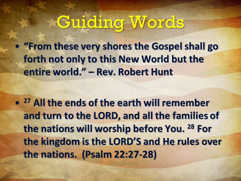 Guiding Words From these very shores the Gospel shall go forth not only to this New World but the entire world. – Rev.