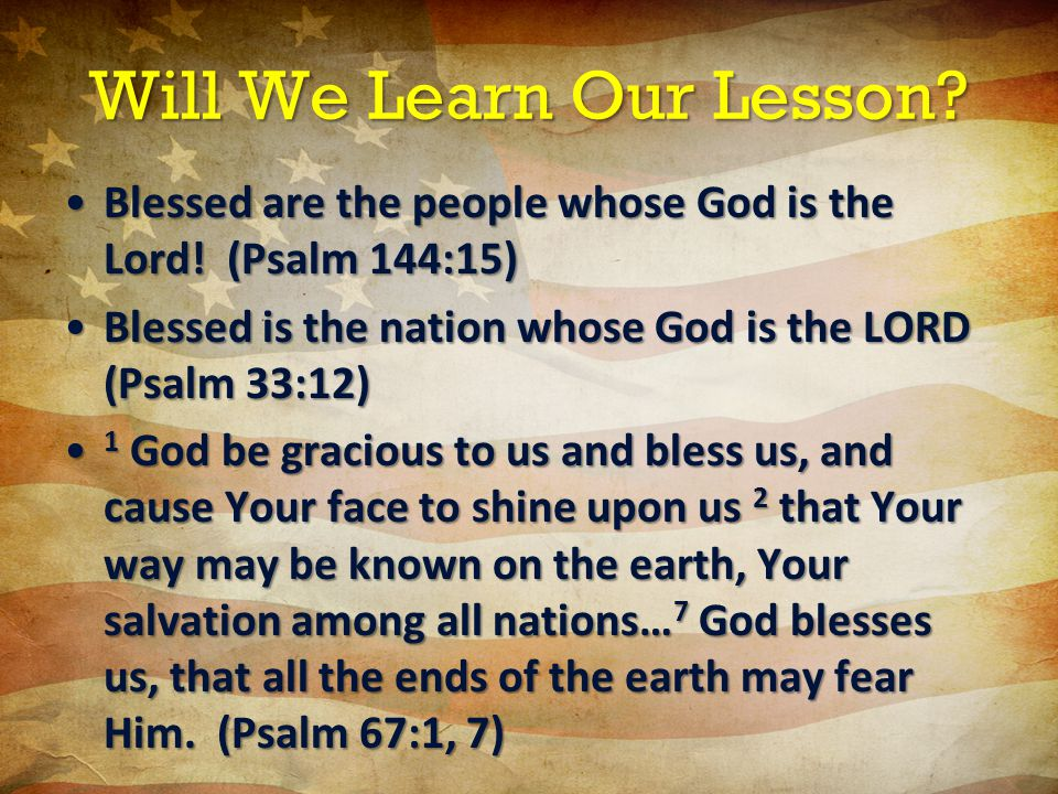 Will We Learn Our Lesson. Blessed are the people whose God is the Lord.