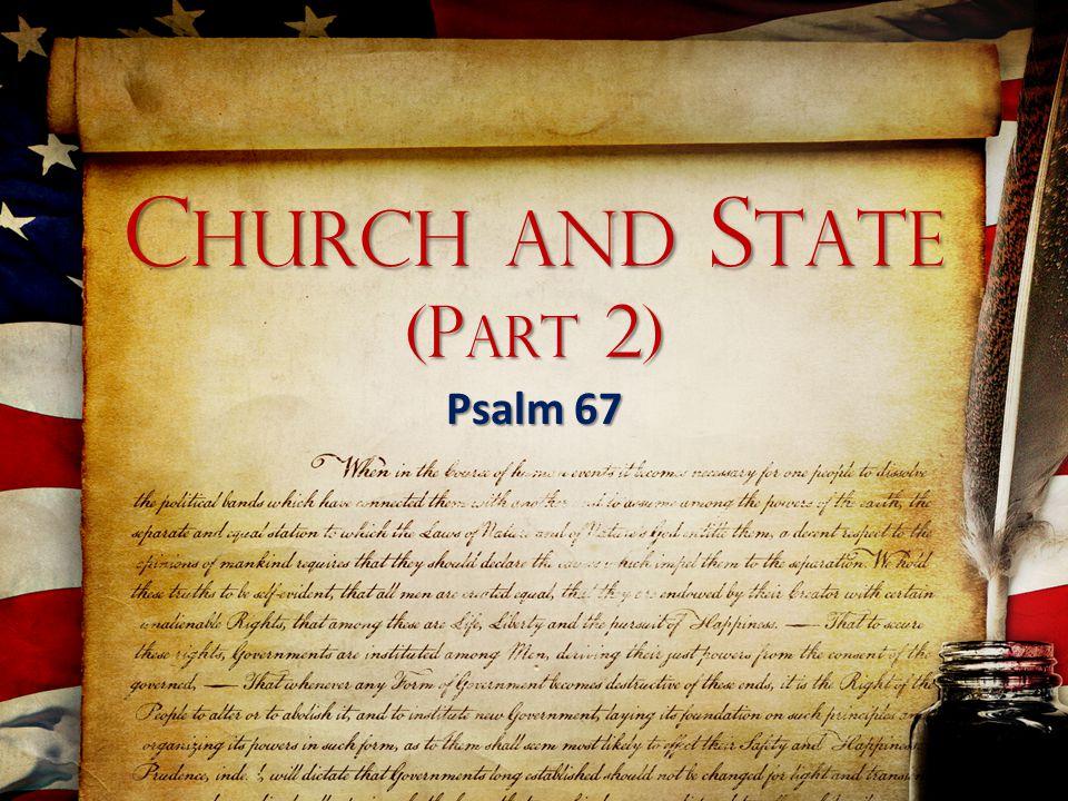 C HURCH AND S TATE (P ART 2) Psalm 67
