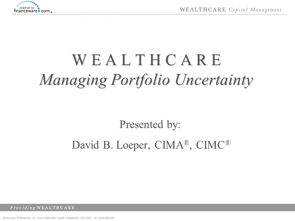 ©Copyright Financeware, Inc., d/b/a Wealthcare Capital Management 2003-2008 All rights reserved P r o v i d i n g W E A L T H C A R E PAGE 32 WITH Timing Risk (Assume 2% Alpha but there is some variance) With CERTAINTY of Averaging a 2% Alpha, INCLUDING Active Timing Risk, We Still Add Value on AVERAGE Our Sample Client – Tax Efficient Results with CERTAIN 2% Alpha: Equal Market: Just not as much as we thought!