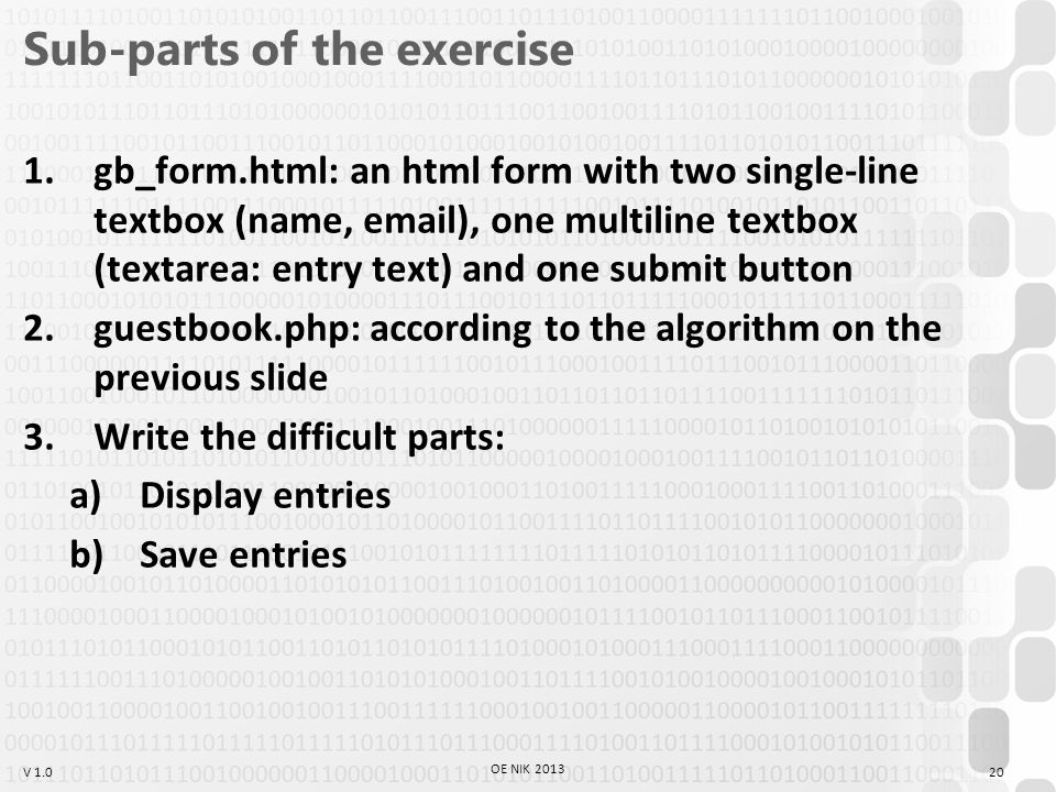 V 1.0 Sub-parts of the exercise 1.gb_form.html: an html form with two single-line textbox (name, email), one multiline textbox (textarea: entry text)