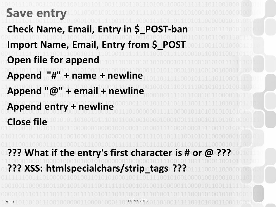 V 1.0 Save entry Check Name, Email, Entry in $_POST-ban Import Name, Email, Entry from $_POST Open file for append Append