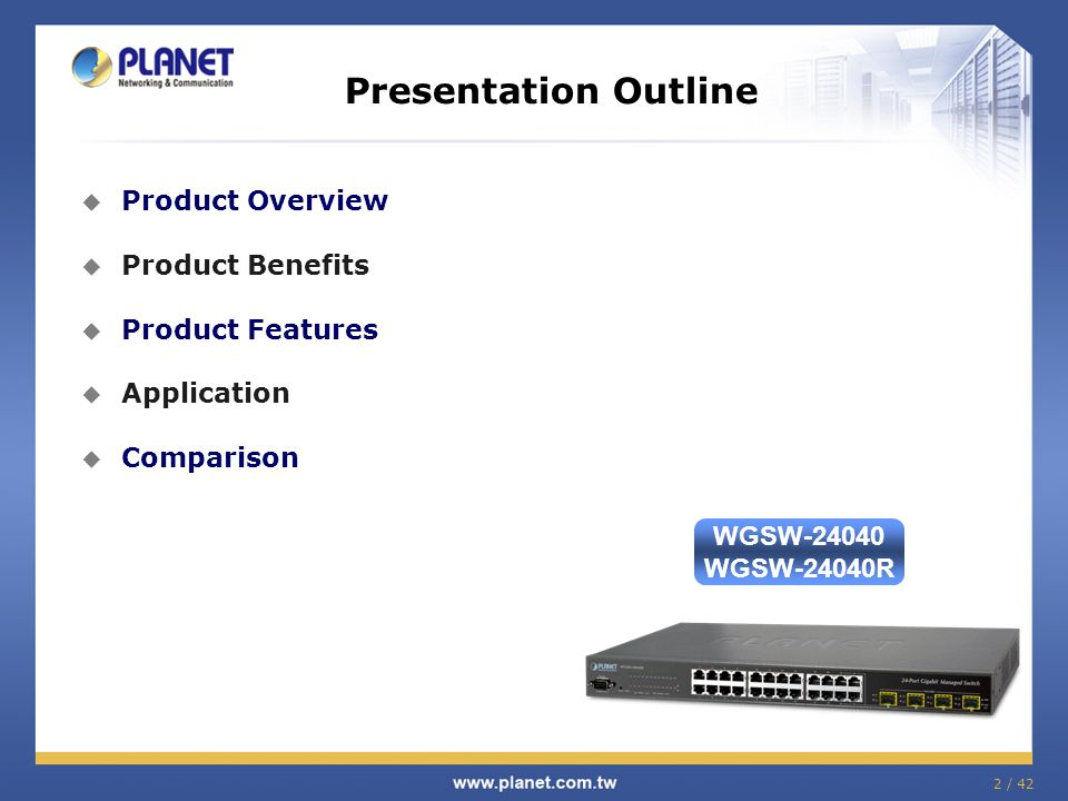 2 / 42 Presentation Outline  Product Overview  Product Benefits  Product Features  Application  Comparison WGSW-24040 WGSW-24040R