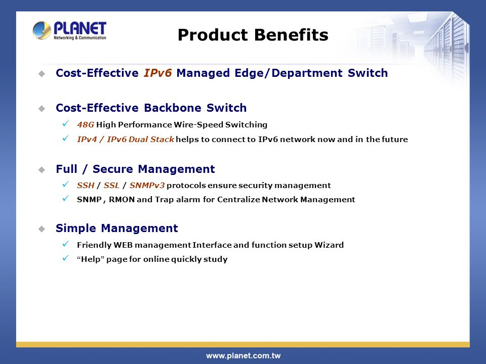 Product Features  Management Tools IPv6 IP Address / NTP / DNS management Built-in Trivial File Transfer Protocol (TFTP) client DHCP for IP address assignment Auto-configuration for IPv6 address assignment Firmware upload/download via HTTP / TFTP NTP (Network Time Protocol) Link Layer Discovery Protocol (LLDP) Protocol Link Layer Discovery Protocol-Media Endpoint Discovery (LLDP-MED) Protocol Universal Plug and Play (uPnP) PLANET Smart Discovery Utility for deploy management
