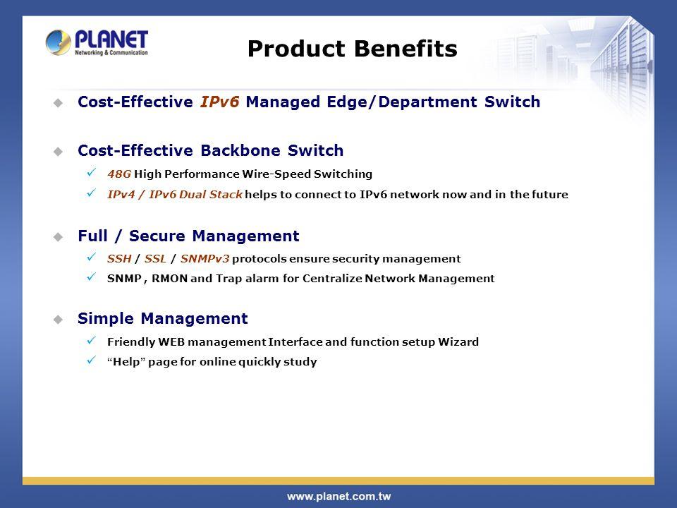 Product Comparison PLANET Model nameWGSW-24040 / 24040R v1WGSW-24040 / 24040R v2WGSW-28040 Management IPv6 / IPv4 Management ■ / ■ Management & ConfigurationWEB, Telnet, Console SSH / SSL ■ / ■ SNMP V1, V2c ■■■ V3 ■■■ Trap ■■■ RMON ■■■ Login Authentication -Local -RADIUS -TACAUS+ -Local -RADIUS -TACAUS+ -Local -RADIUS -TACAUS+ Access Security -HTTP/HTTPs -SNMP -TELNET/SSH -Address Range -HTTP/HTTPs -SNMP -TELNET/SSH -HTTP/HTTPs -SNMP -TELNET/SSH User Prililedge levels control ■■■ IPv6 Management ■■■ DHCP Relay / Option 82 ■ / ■ DNS Proxy ■■ - LogSystem Log, Remote Syslog SMTP ■■ - Time ManagementSNTPNTPSNTP Device DiscoveryLLDP, CDP, uPnP LLDP RMON / sFlow - / - ■ / ■ - / - SFP Module Information ■■ - IP Stacking Management - -UP to 16 units Dual Image- ■ - Diagnostic IPv4 / IPv6 Ping ■ / ■ Remote IP Ping ■■ - Cable Diagnostic ■■ - Relative Model DC/Redundant Power: WGSW-24040R (DC -48V) DC/Redundant Power: WGSW-24040R (DC -48V) Cisco command like