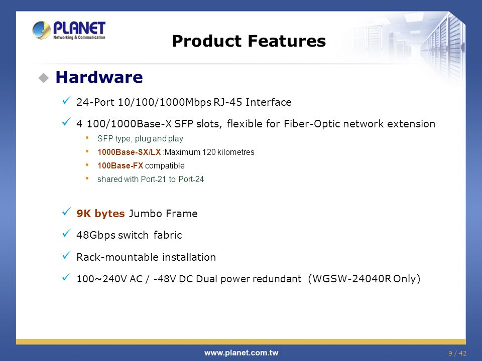  Target Markets Enterprise / SMB Office Government / Campus ISP / Telecom / Service Provider System Integrator  Target Customers Who need High Performance Gigabit Switch Who need Traffic Classification and Easy Management network solution Who need DC power and redundant power solution (WGSW-24040R) Appendix Sales Target