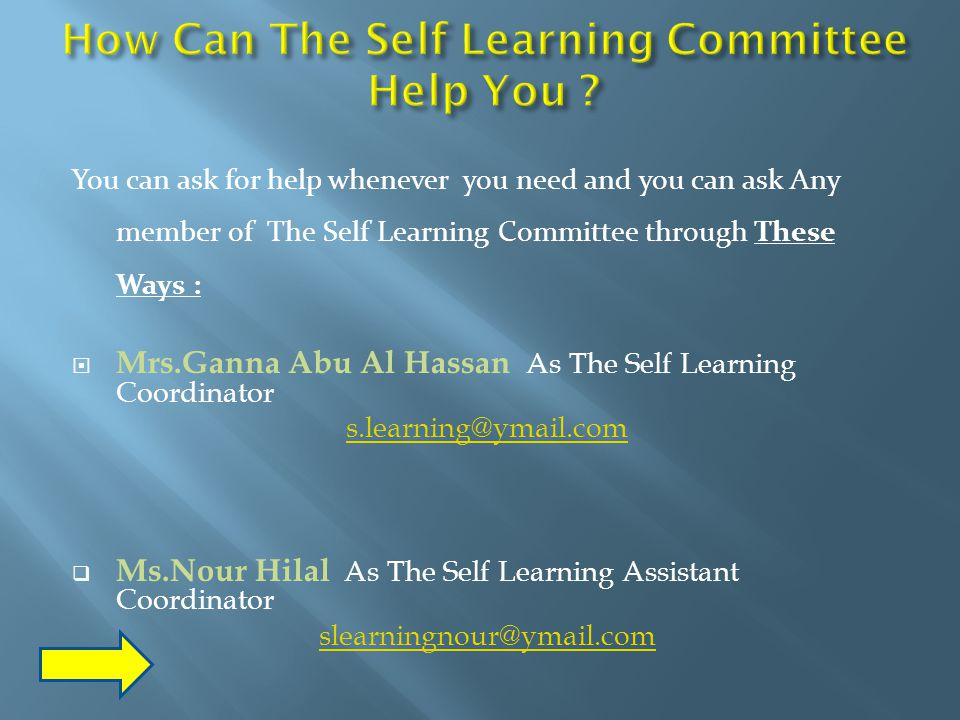 You can ask for help whenever you need and you can ask Any member of The Self Learning Committee through These Ways :  Mrs.Ganna Abu Al Hassan As The