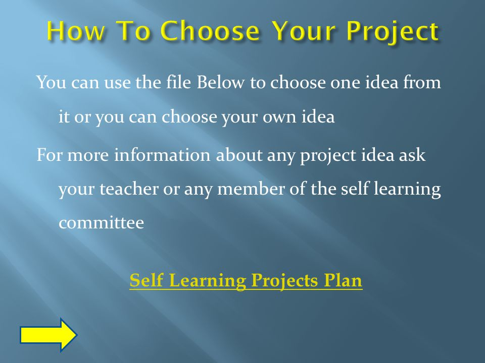 You can use the file Below to choose one idea from it or you can choose your own idea For more information about any project idea ask your teacher or