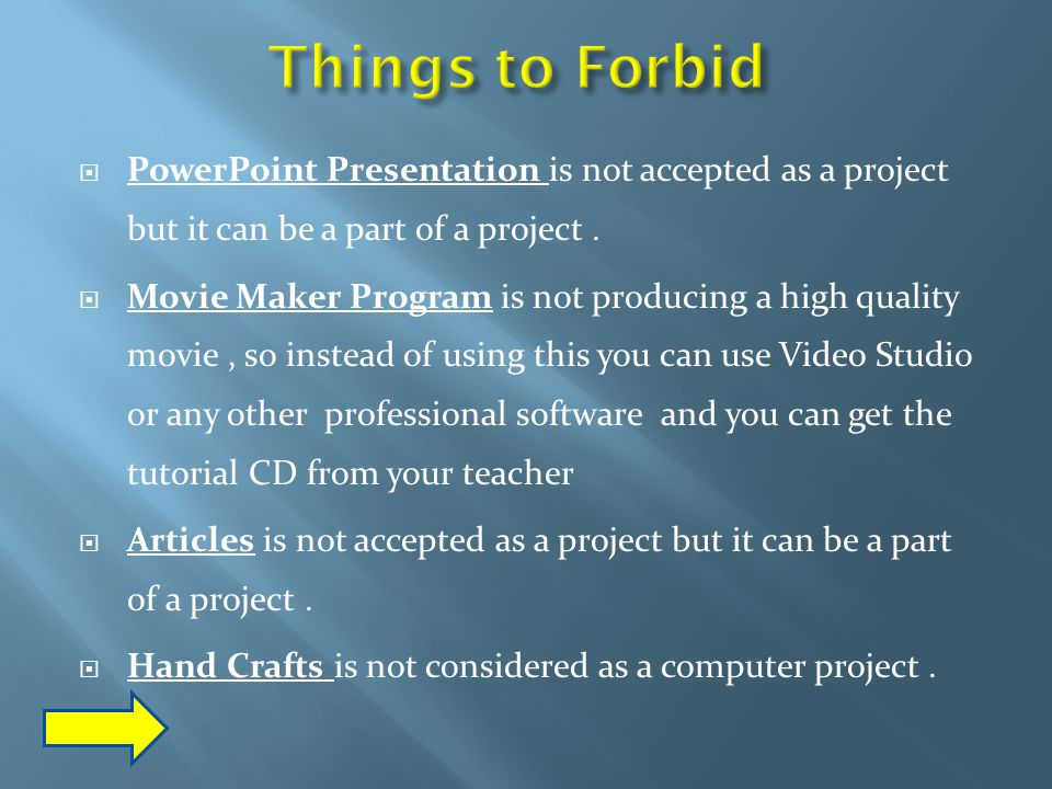  PowerPoint Presentation is not accepted as a project but it can be a part of a project.  Movie Maker Program is not producing a high quality movie,