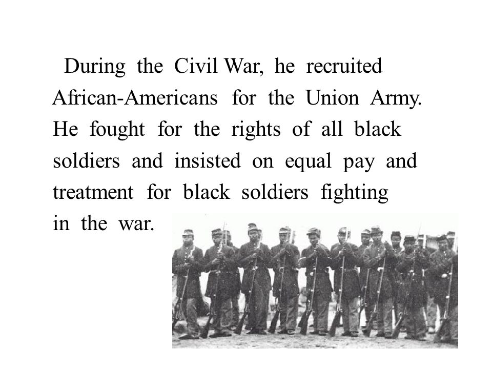 During the Civil War, he recruited African-Americans for the Union Army.