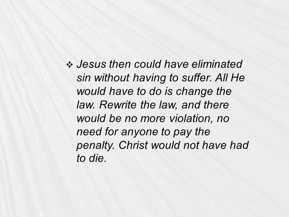  Jesus then could have eliminated sin without having to suffer.