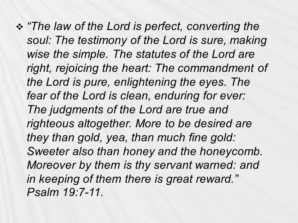  The law of the Lord is perfect, converting the soul: The testimony of the Lord is sure, making wise the simple.