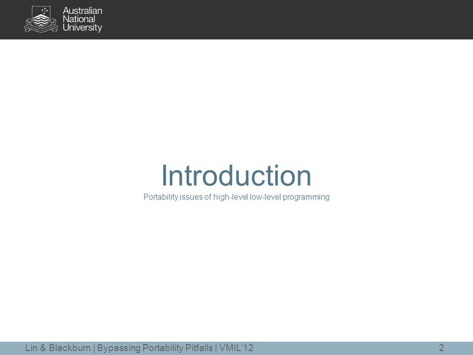 Program Portability Portability across platforms Portability across runtimes 3 low-level codehigh-level languages Introduction Lin & Blackburn | Bypassing Portability Pitfalls | VMIL'12