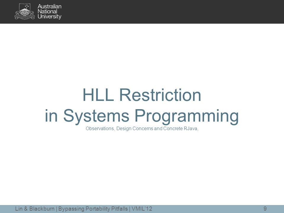 HLL Restriction in Systems Programming Observations, Design Concerns and Concrete RJava, 9Lin & Blackburn | Bypassing Portability Pitfalls | VMIL'12