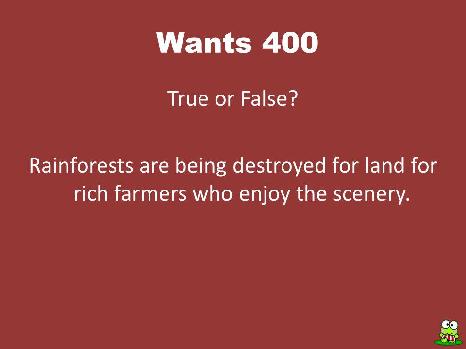Wants 400 True or False.