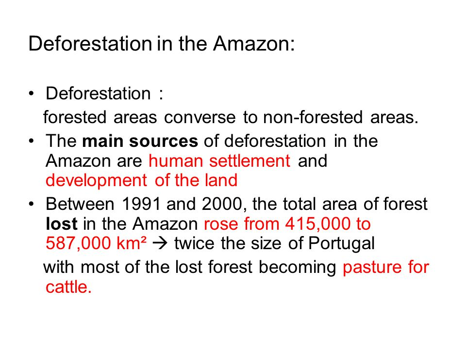 Deforestation in the Amazon: Deforestation : forested areas converse to non-forested areas.