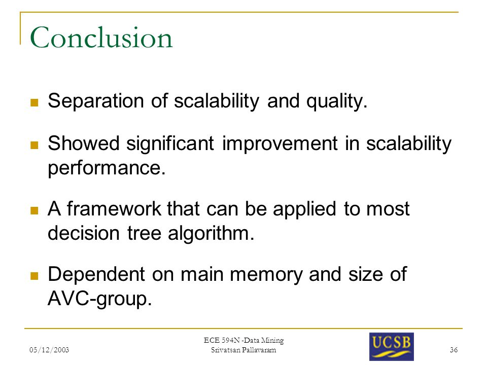 05/12/2003 ECE 594N -Data Mining Srivatsan Pallavaram 36 Conclusion Separation of scalability and quality.