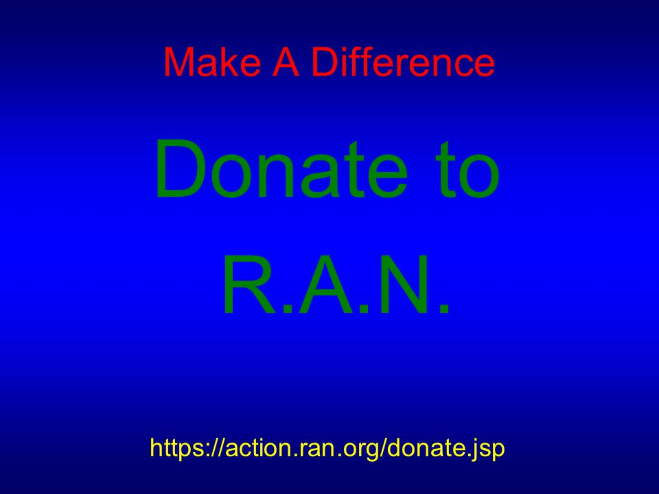 Donate to R.A.N. Make A Difference https://action.ran.org/donate.jsp