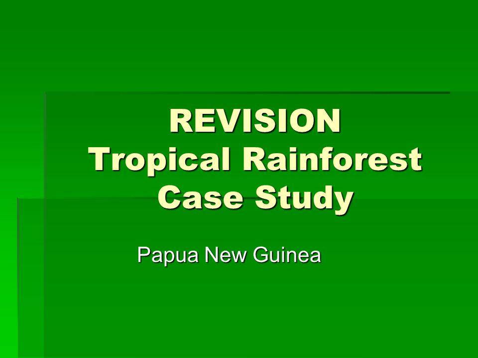REVISION Tropical Rainforest Case Study Papua New Guinea