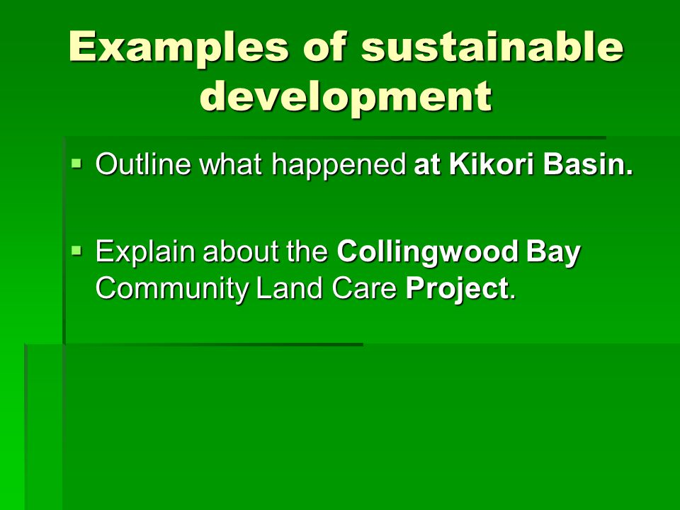Examples of sustainable development  Outline what happened at Kikori Basin.