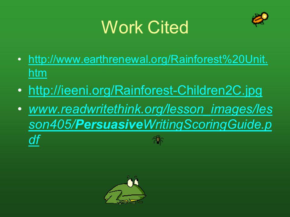 Work Cited http://www.earthrenewal.org/Rainforest%20Unit. htmhttp://www.earthrenewal.org/Rainforest%20Unit. htm http://ieeni.org/Rainforest-Children2C