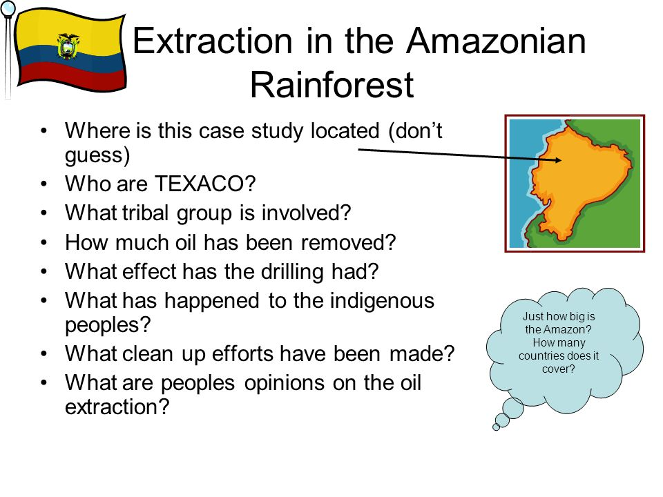 Oil Extraction in the Amazonian Rainforest Where is this case study located (don't guess) Who are TEXACO? What tribal group is involved? How much oil