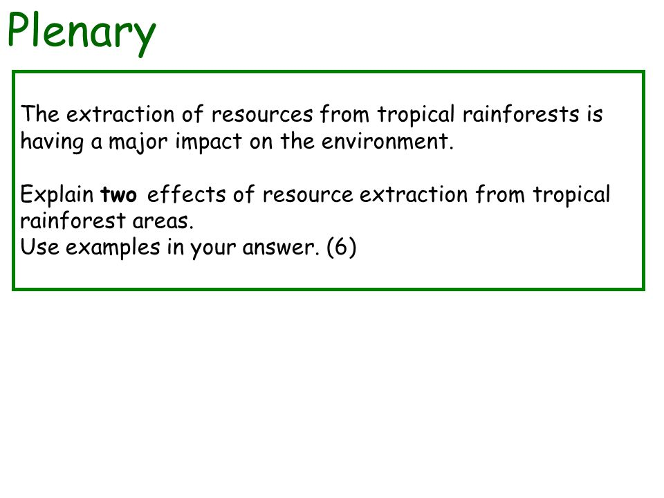 The extraction of resources from tropical rainforests is having a major impact on the environment.