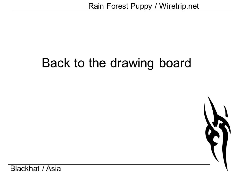 Blackhat / Asia Rain Forest Puppy / Wiretrip.net Back to the drawing board