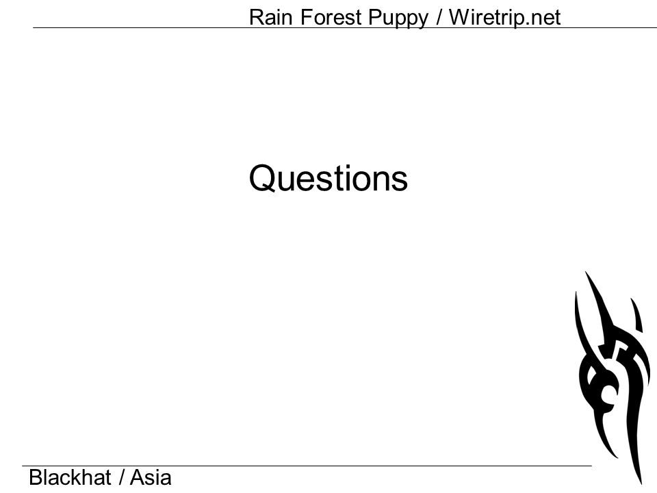 Blackhat / Asia Rain Forest Puppy / Wiretrip.net Questions