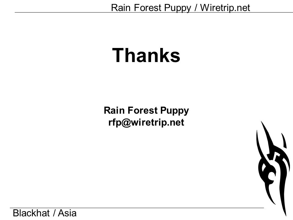 Blackhat / Asia Rain Forest Puppy / Wiretrip.net Thanks Rain Forest Puppy rfp@wiretrip.net