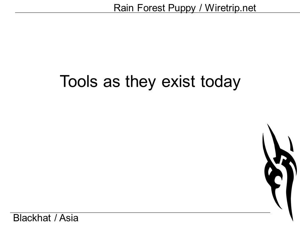 Blackhat / Asia Rain Forest Puppy / Wiretrip.net Tools as they exist today