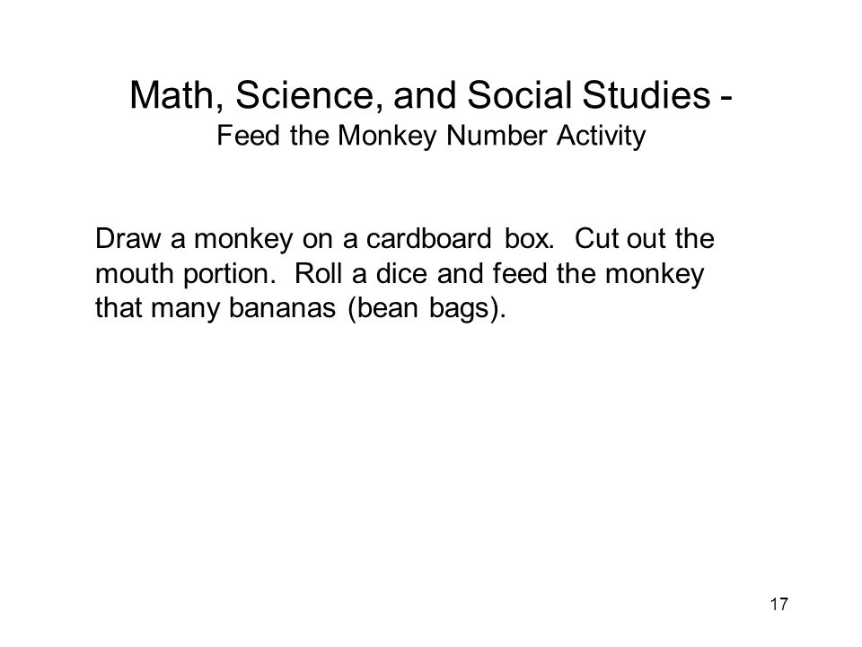 17 Math, Science, and Social Studies - Feed the Monkey Number Activity Draw a monkey on a cardboard box.